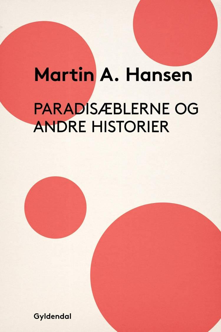 Paradisæblerne og andre Historier af Martin A. Hansen
