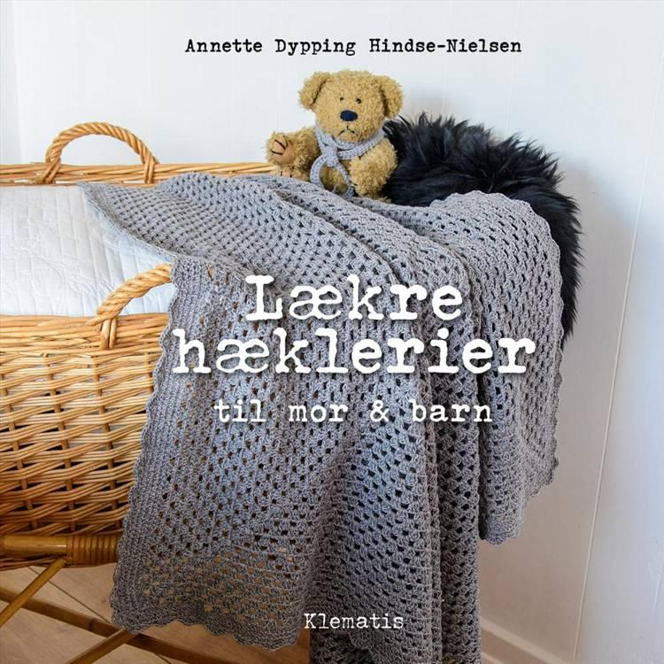 Lækre hæklerier til mor & barn af Annette Dypping Hindse-Nielsen