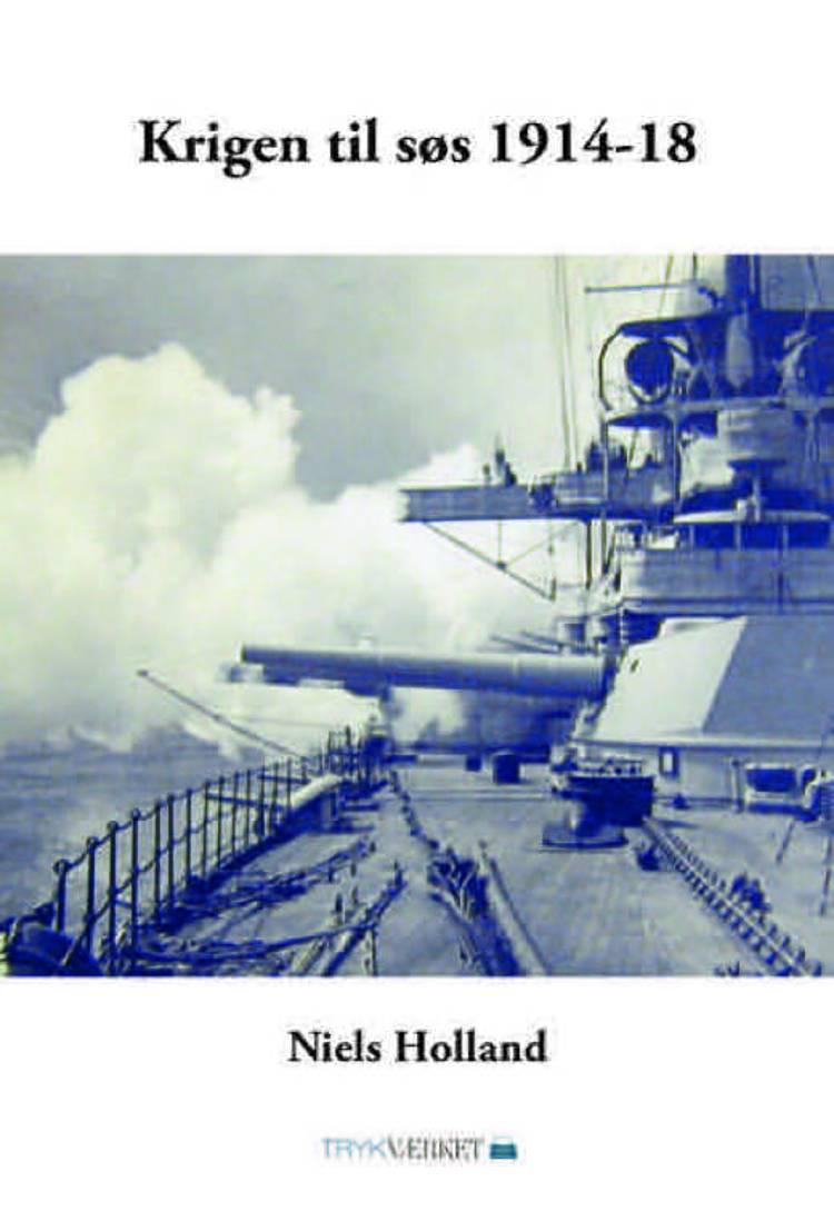 Krigen til søs 1914-18 af Niels Holland