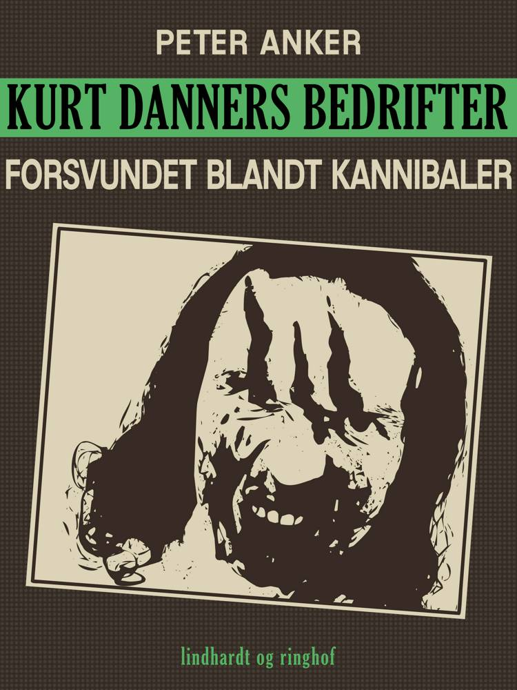 Kurt Danners bedrifter: Forsvundet blandt kannibaler af Peter Anker