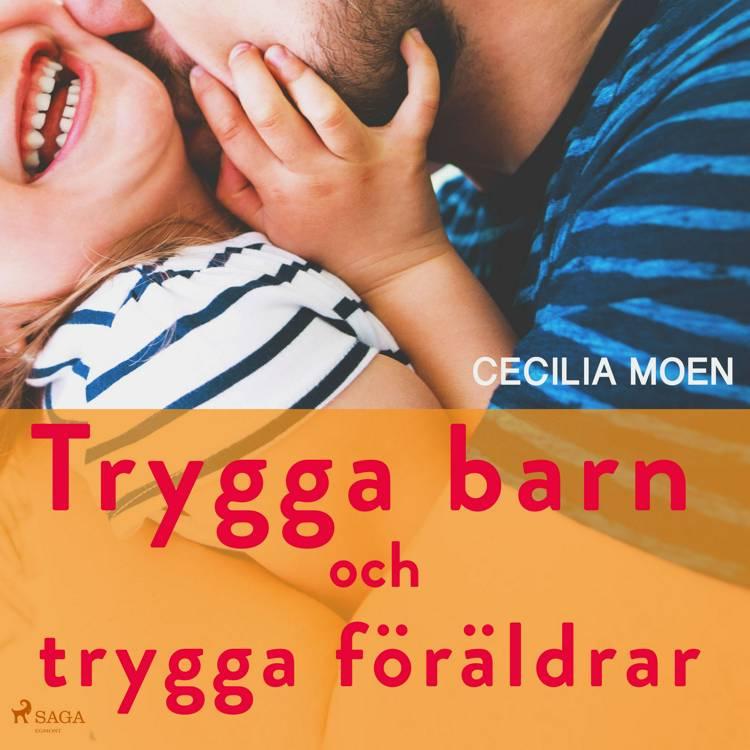 Trygga barn och trygga föräldrar af Cecilia Moen