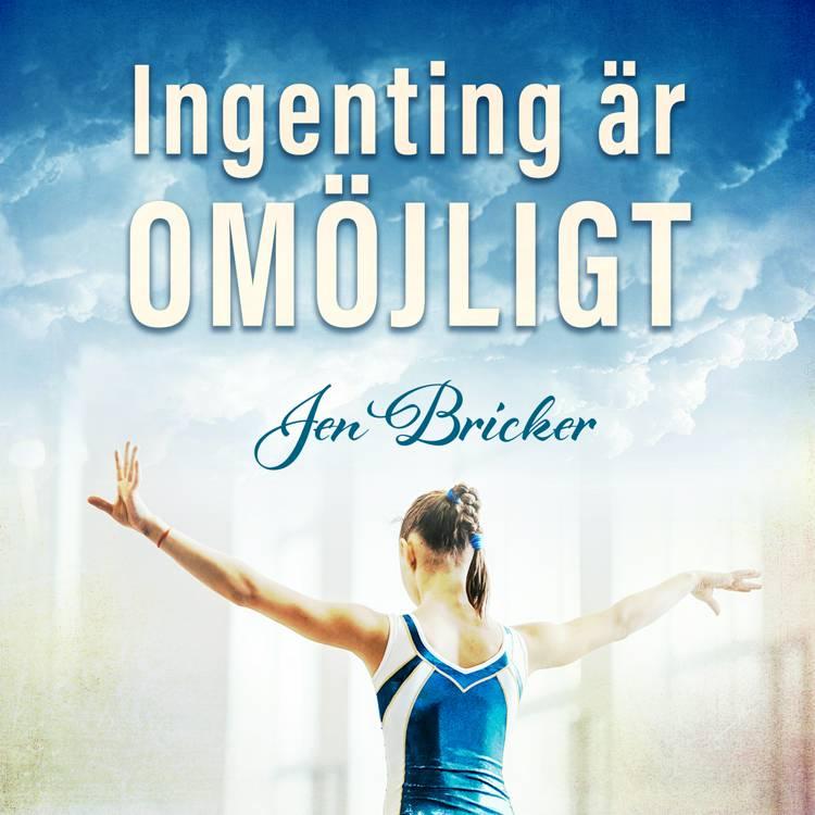 Ingenting är omöjligt af Jen Bricker