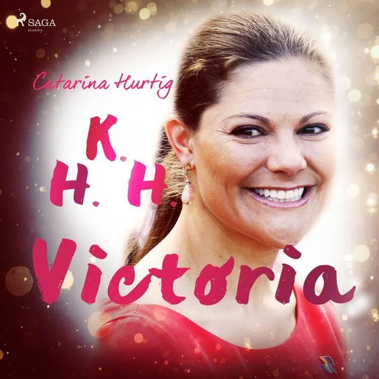 HKH Victoria - ett personligt porträtt af Catarina Hurtig