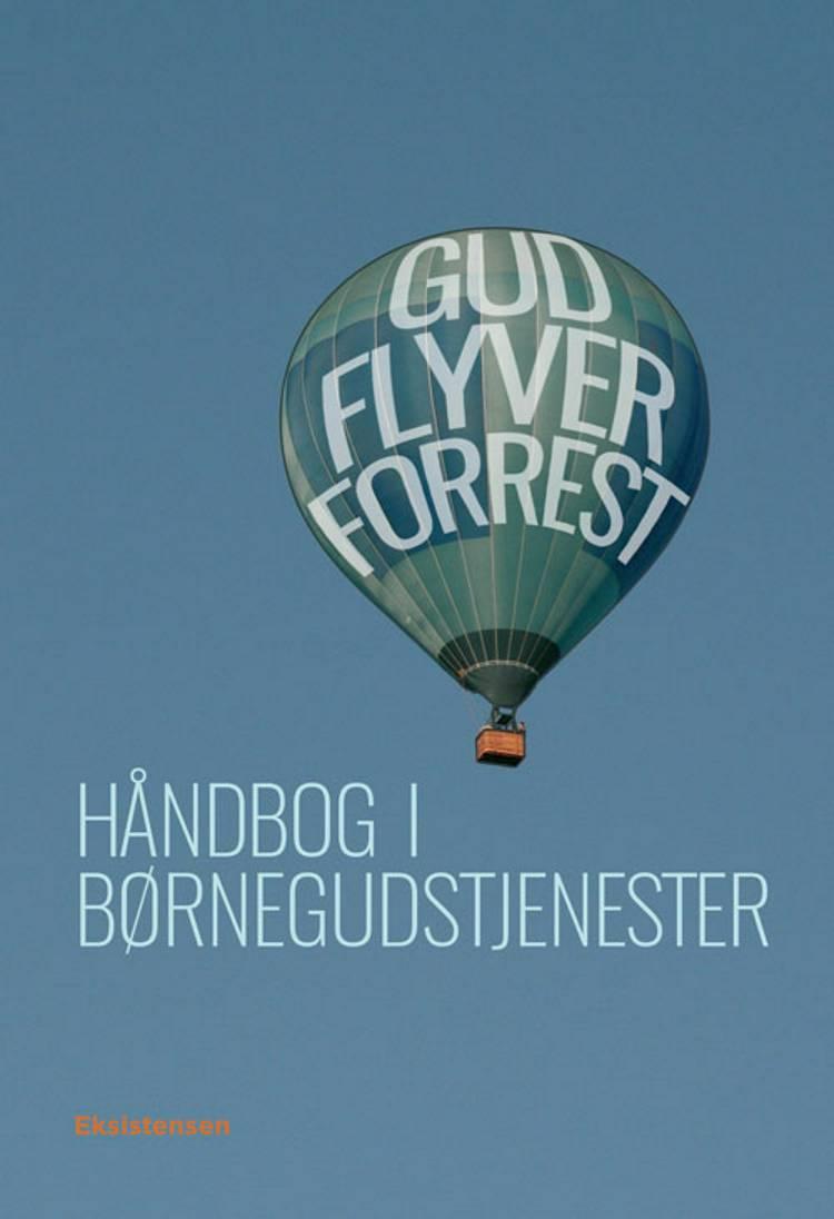 Gud flyver forrest af Annelise Søndengaard, Andreas Thom, Lena Kjems, Ane LaBranche og Ane LaBranche Andreas Thom m.fl.