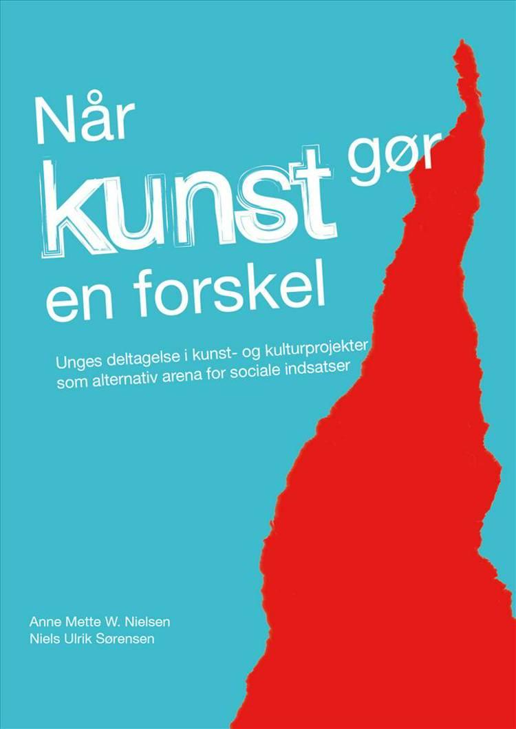 Når kunst gør en forskel af Niels Ulrik Sørensen og Anne Mette W. Nielsen