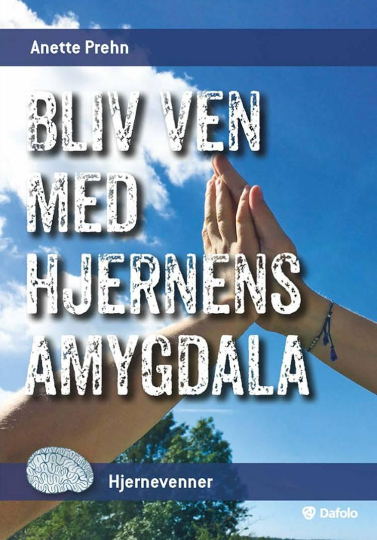 Bliv ven med hjernens amygdala af Anette Prehn