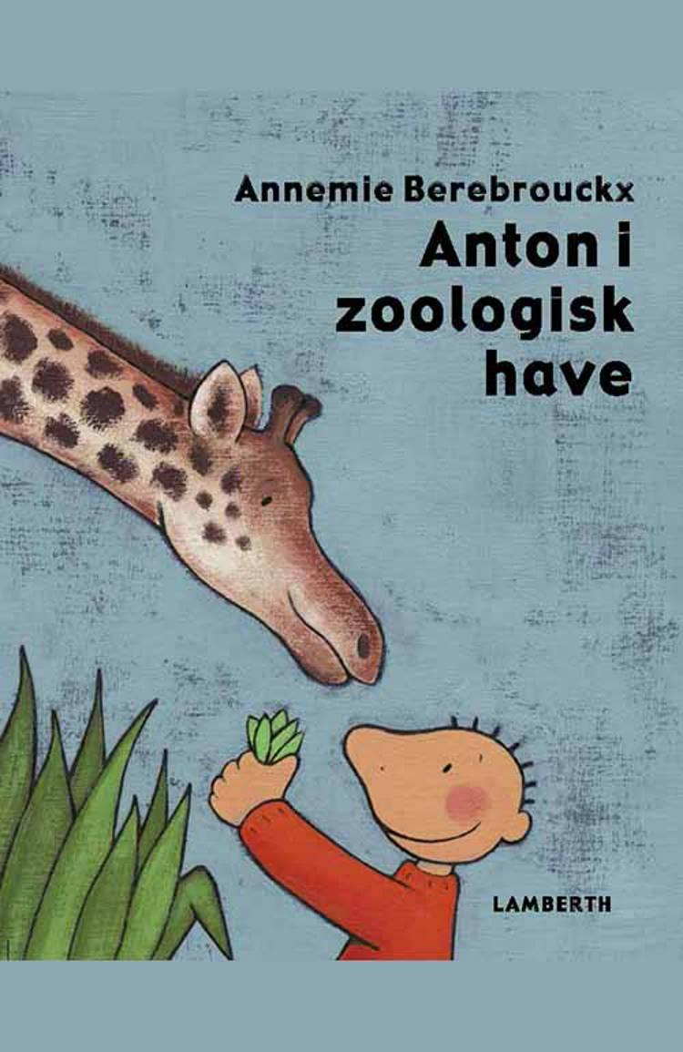 Anton i zoologisk have af Annemie Berebrouckx