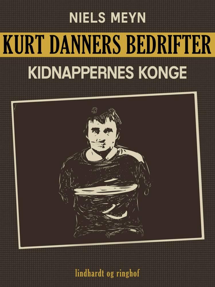Kurt Danners bedrifter: Kidnappernes konge af Niels Meyn