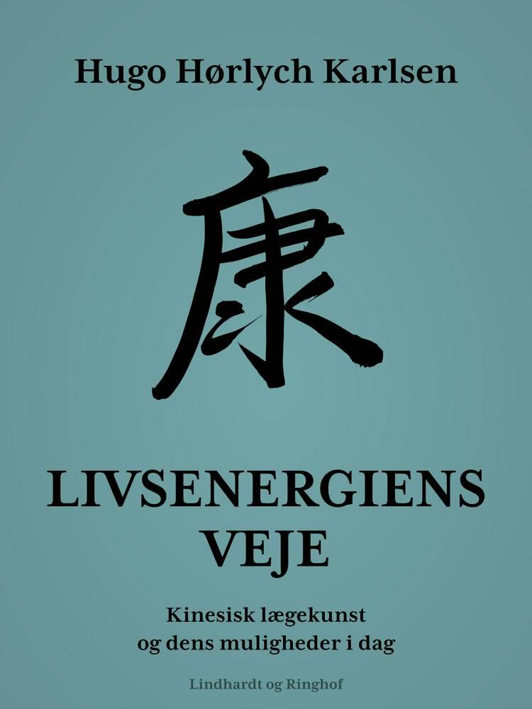 Livsenergiens veje. Kinesisk lægekunst og dens muligheder i dag af Hugo Hørlych Karlsen