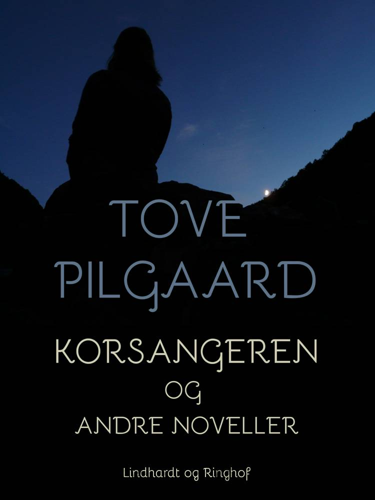 Korsangeren og andre noveller af Tove Pilgaard
