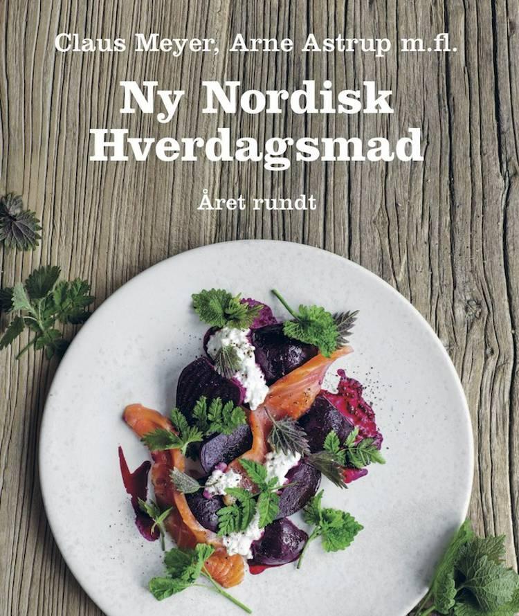 Ny nordisk hverdagsmad - året rundt af Claus Meyer og Arne Astrup