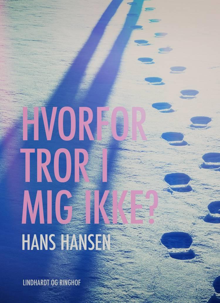 Hvorfor tror I mig ikke? af Hans Hansen