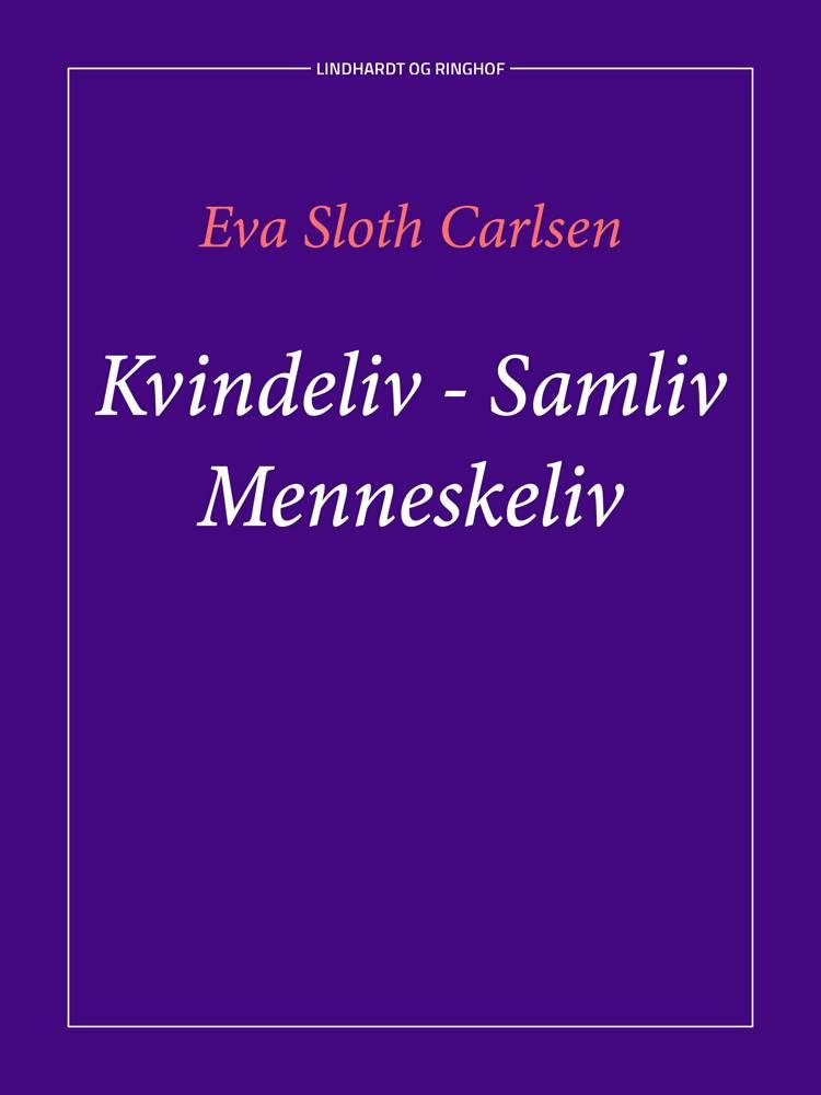 Kvindeliv - samliv - menneskeliv af Eva Sloth Carlsen