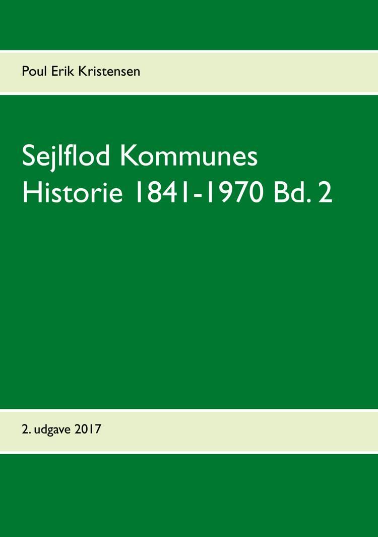 Sejlflod Kommunes Historie 1841-1970 Bd. 2 af Poul Erik Kristensen