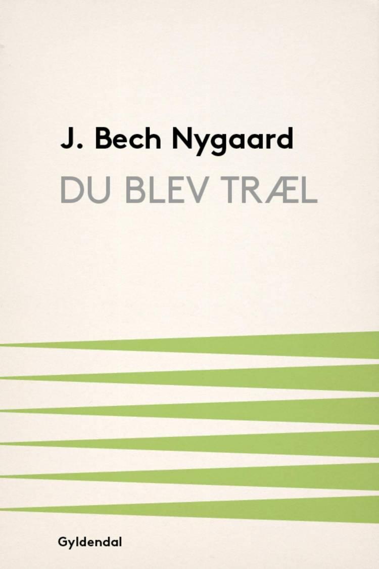Du blev træl af J. Bech Nygaard