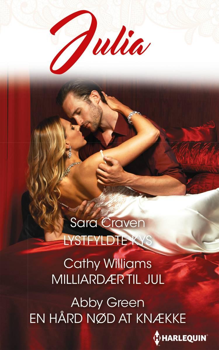 Lystfyldte kys/Milliardær til jul/En hård nød at knække af Sara Craven, Abby Green og Cathy Williams