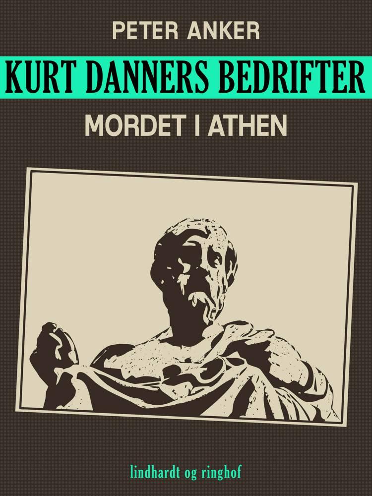 Kurt Danners bedrifter: Mordet i Athen af Peter Anker
