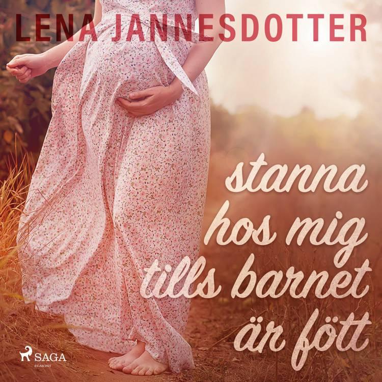 stanna hos mig tills barnet är fött af Lena Jannesdotter