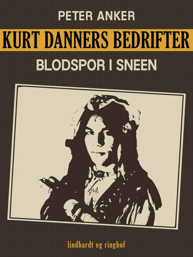 Kurt Danners bedrifter: Blodspor i sneen af Peter Anker