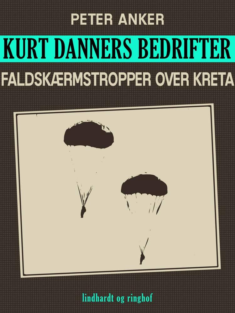Kurt Danners bedrifter: Faldskærmstropper over Kreta af Peter Anker