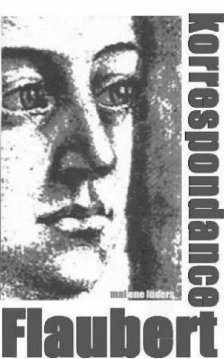 Korrespondance - Gustave Flaubert - om skrivning, kærlighed og døden af Malene Lüders
