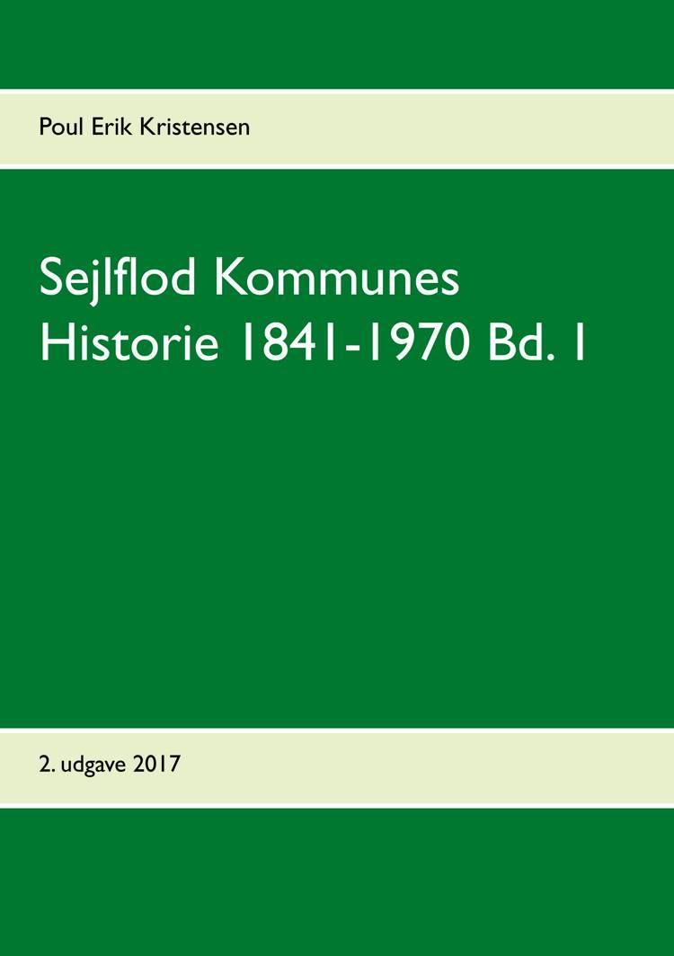 Sejlflod Kommunes Historie 1841-1970 Bd. 1 af Poul Erik Kristensen