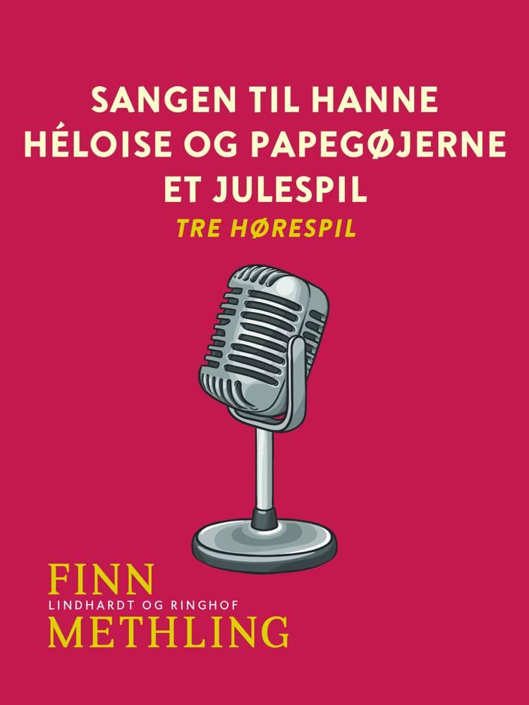 Sangen til Hanne. Héloise og papegøjerne. Et julespil: tre hørespil af Finn Methling