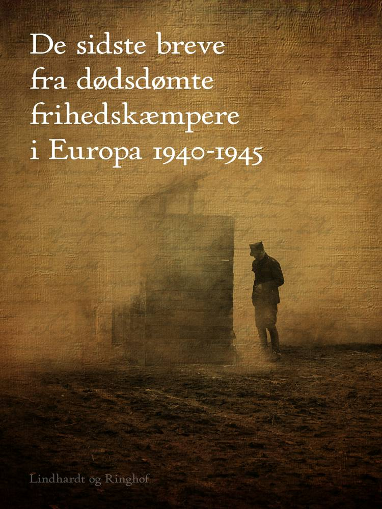 De sidste breve fra dødsdømte frihedskæmpere i Europa 1940-1945
