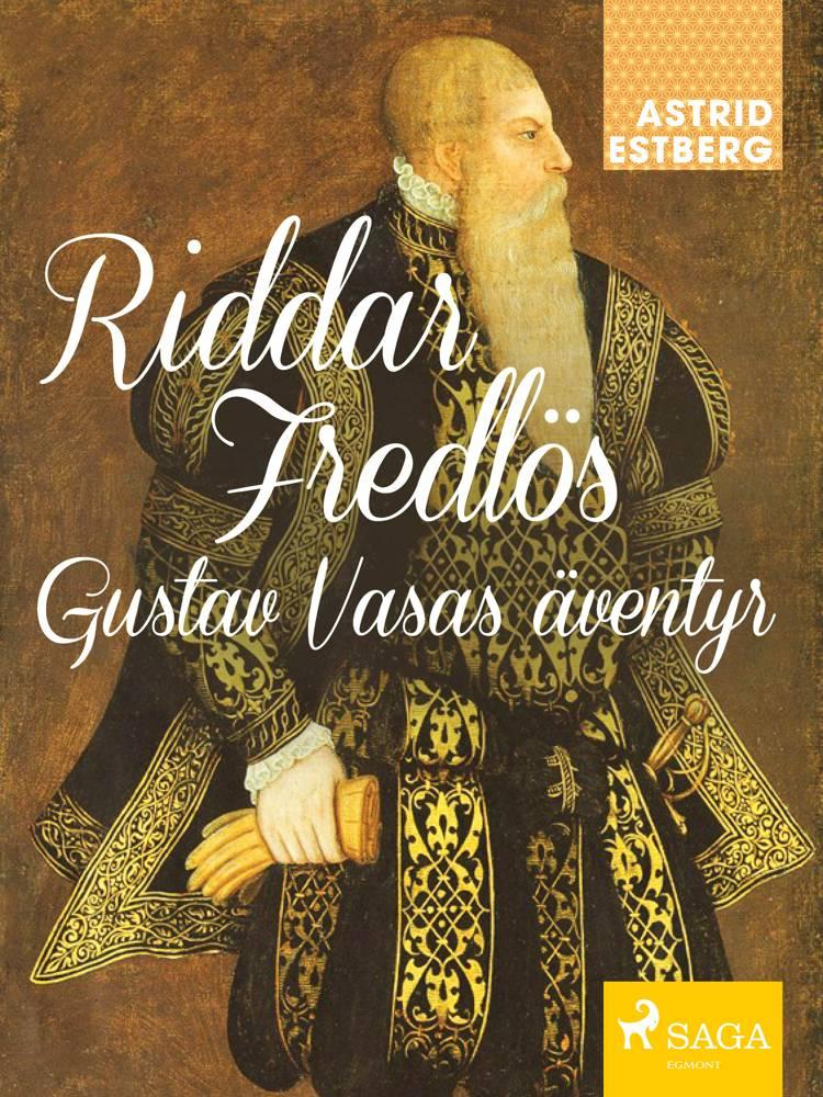 Riddar Fredlös : Gustav Vasas äventyr af Astrid Estberg