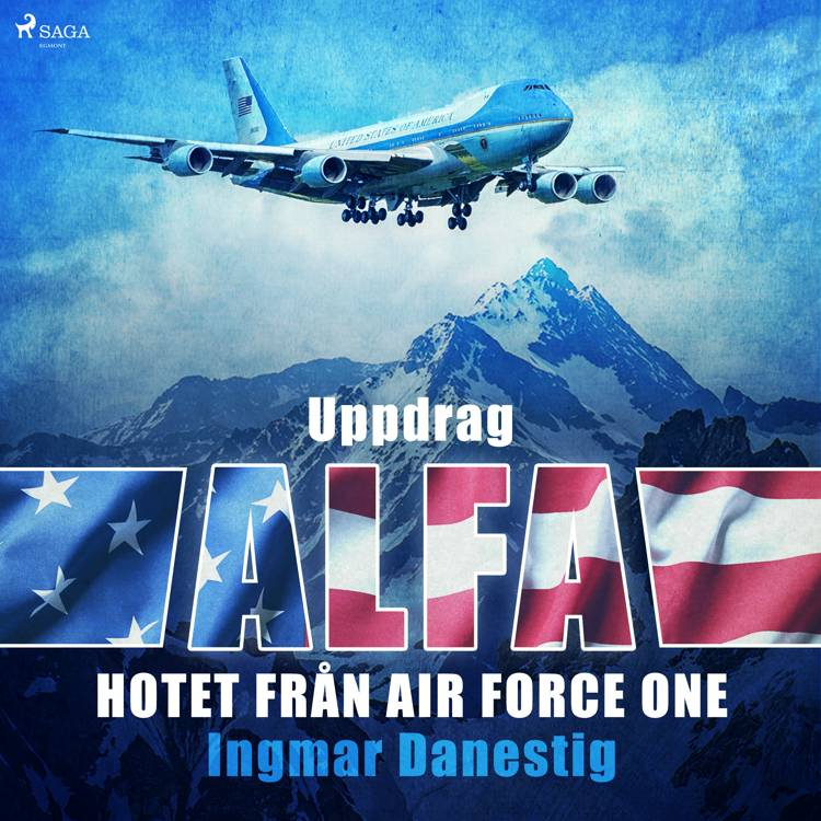 Uppdrag Alfa - Hotet mot Air Force One af Ingmar Danestig
