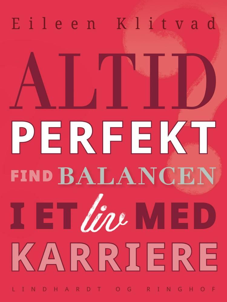 Altid perfekt? Find balancen i et liv med karriere af Eileen Klitvad