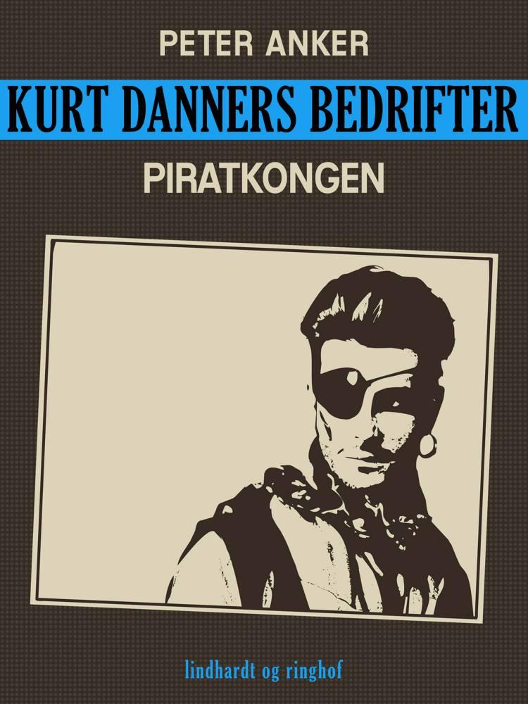 Kurt Danners bedrifter: Piratkongen af Peter Anker