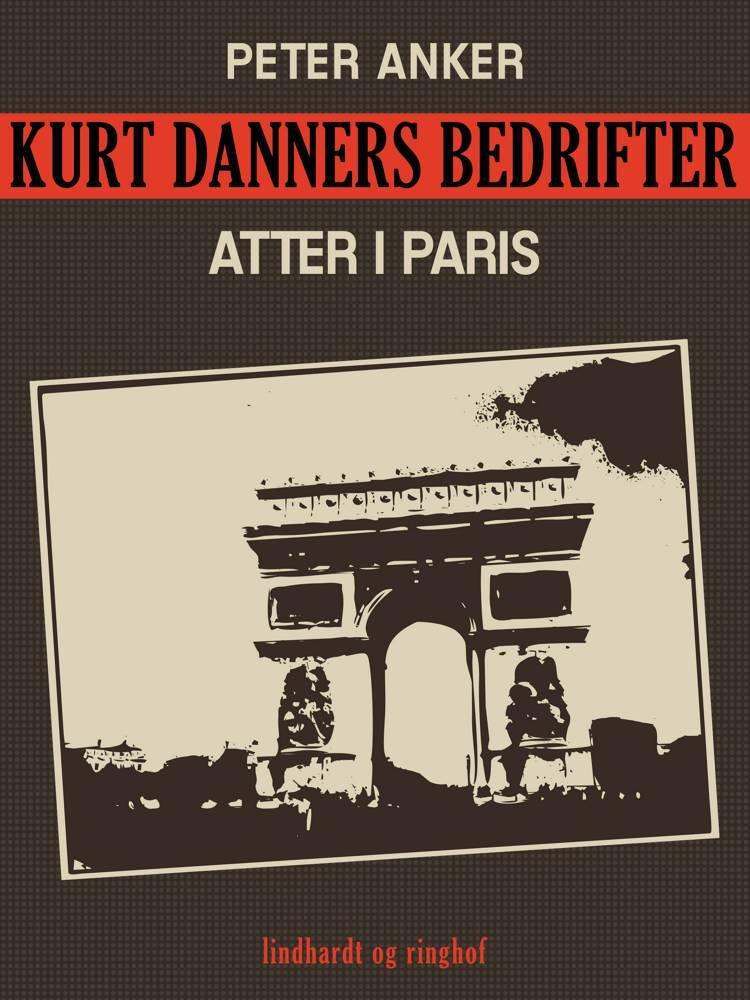 Kurt Danners bedrifter: Atter i Paris af Peter Anker