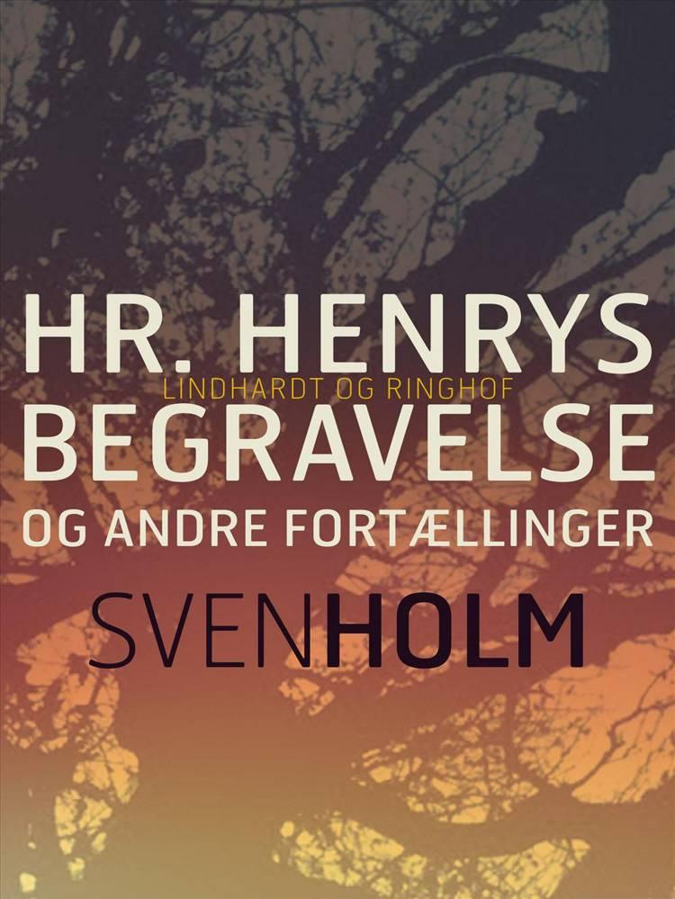 Hr. Henrys begravelse og andre fortællinger af Sven Holm