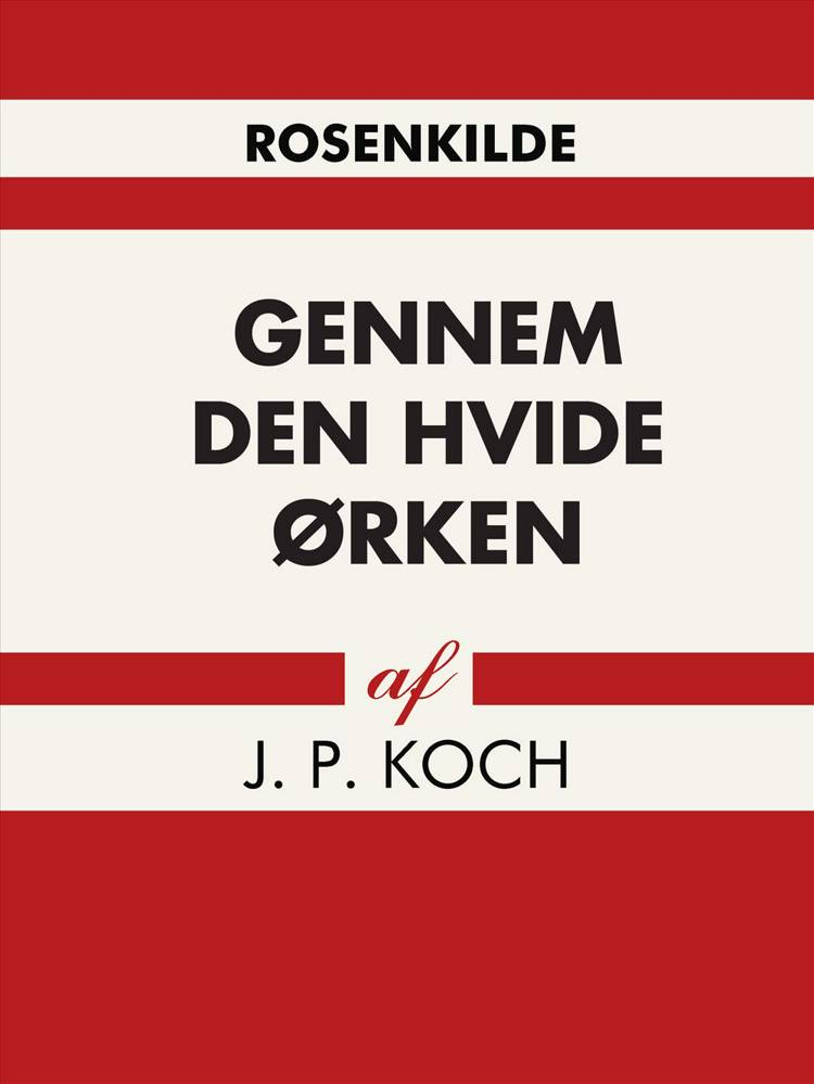 Gennem den hvide ørken af J. P Koch og J.P Koch