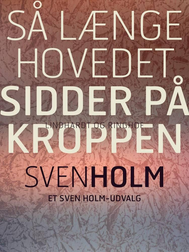 Så længe hovedet sidder på kroppen af Sven Holm