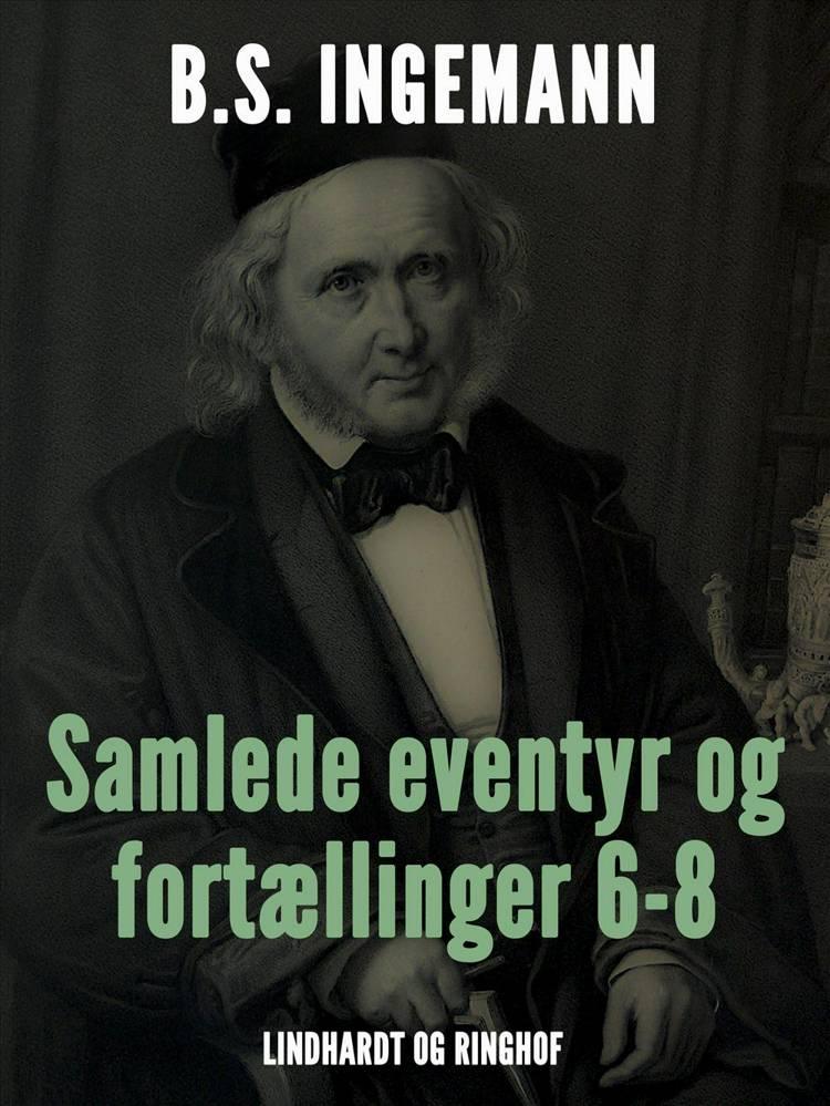 Samlede eventyr og fortællinger 6-8 af B. S. Ingemann