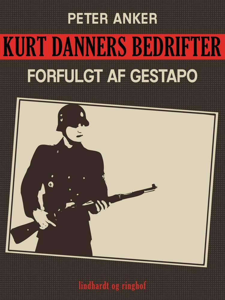 Kurt Danners bedrifter: Forfulgt af Gestapo af Peter Anker