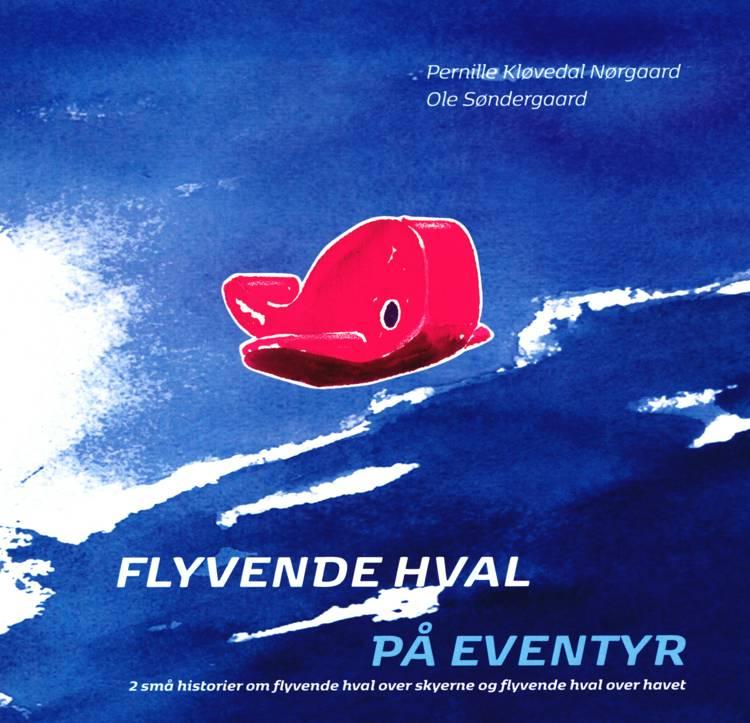 Flyvende hval på eventyr - Bog 2 af Ole Søndergaard og Pernille Kløvedal Nørgaard