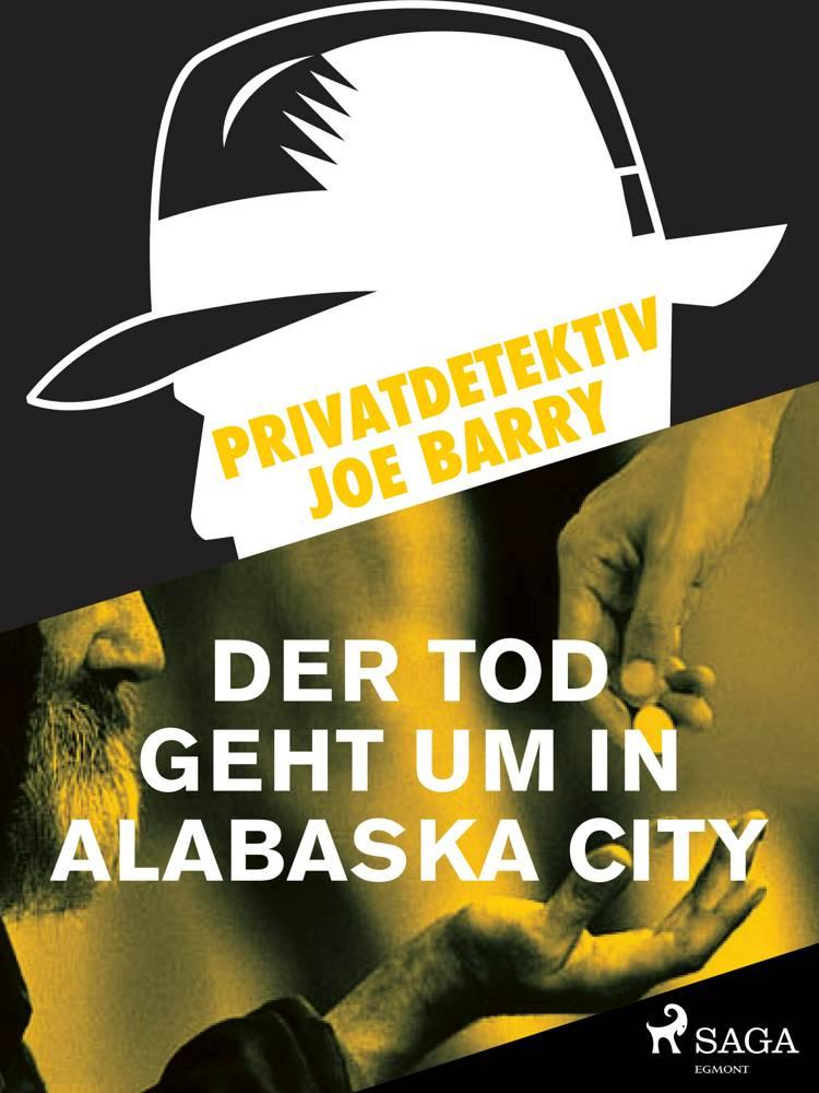 Privatdetektiv Joe Barry - Der Tod geht um in Alabaska City af Joe Barry