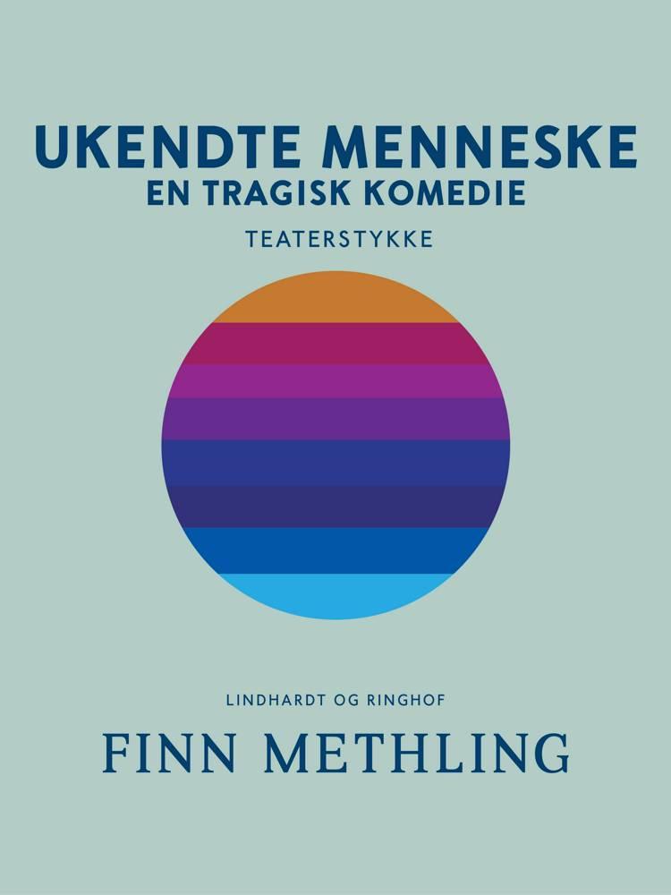 Ukendte menneske: En tragisk komedie af Finn Methling