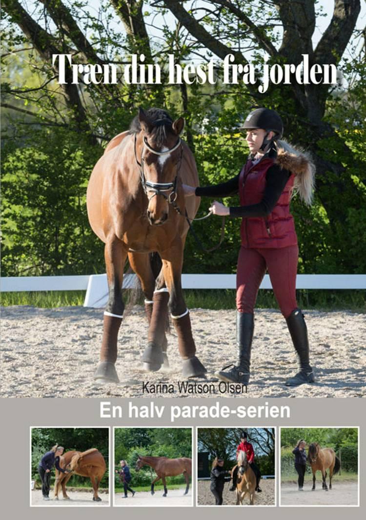 Træn din hest fra jorden af Karina Watson Olsen