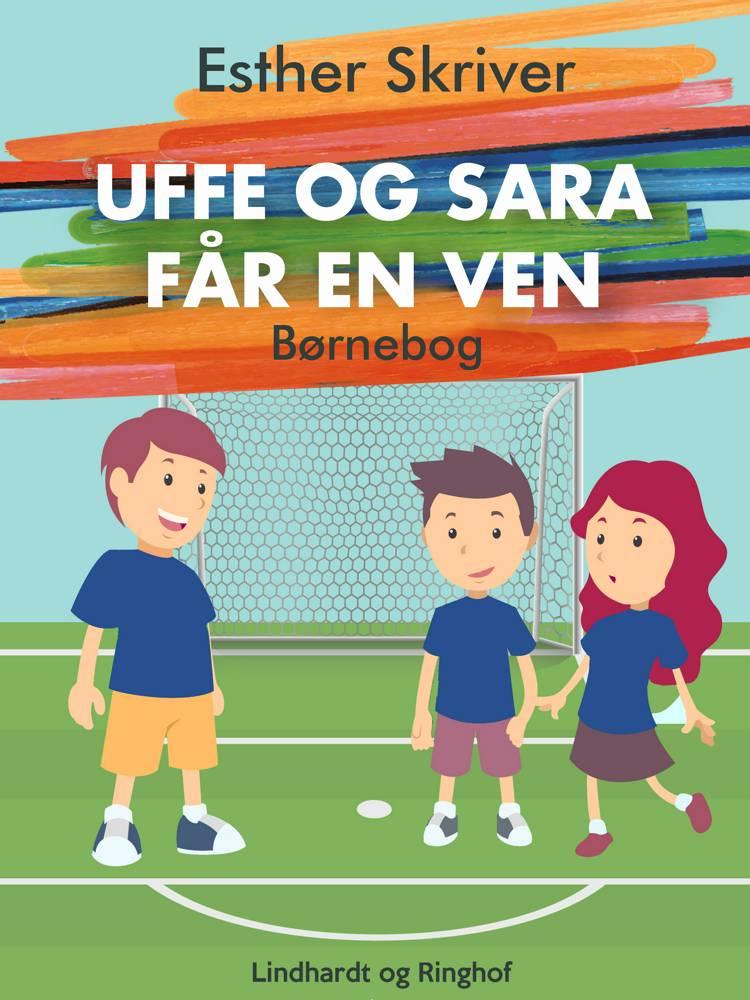 Uffe og Sara får en ven af Esther Skriver
