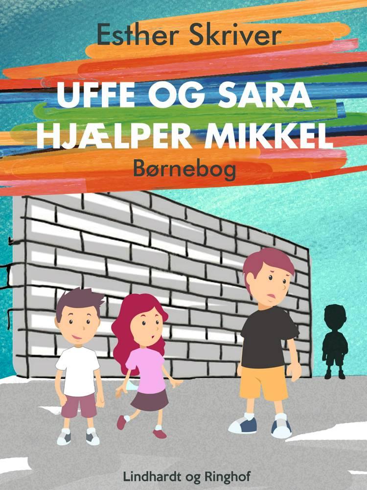 Uffe og Sara hjælper Mikkel af Esther Skriver