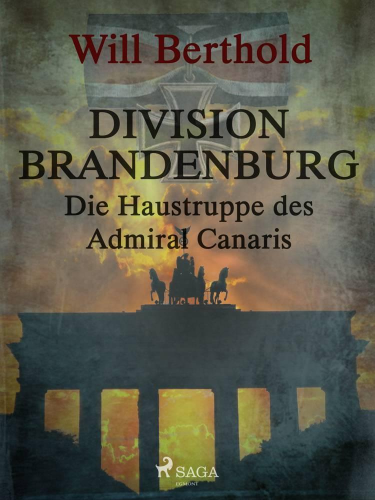 Division Brandenburg - Die Haustruppe des Admiral Canaris af Will Berthold