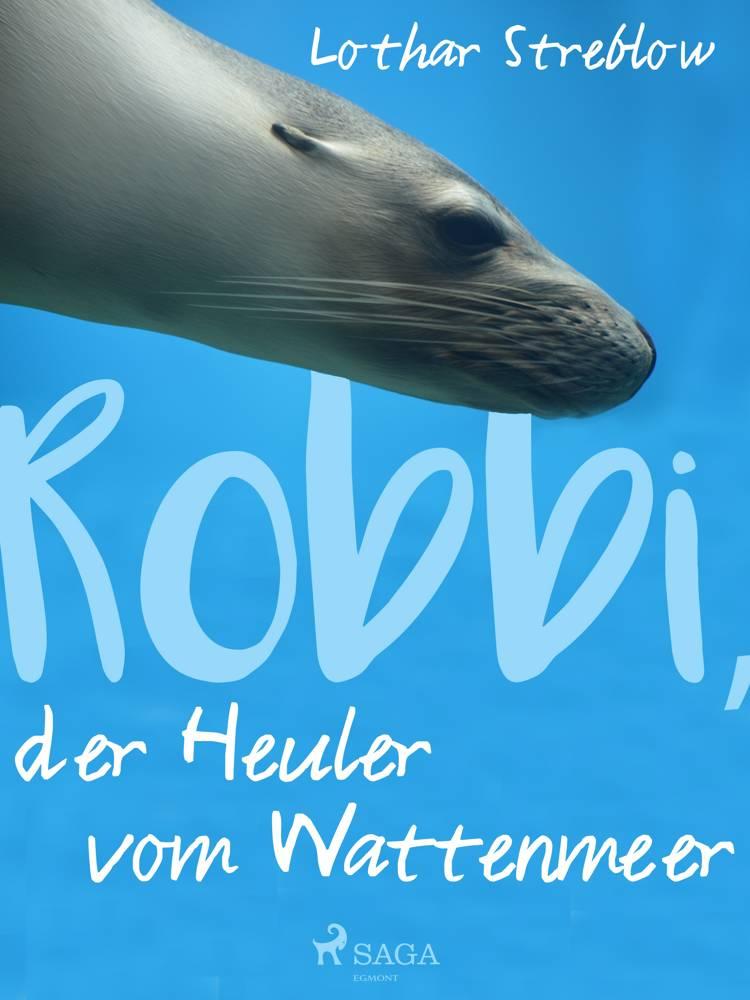 Robbi, der Heuler vom Wattenmeer af Lothar Streblow