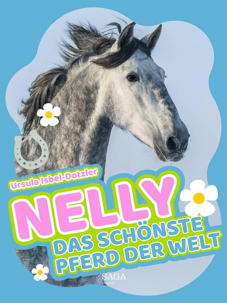Nelly - Das schönste Pferd der Welt af Ursula Isbel Dotzler