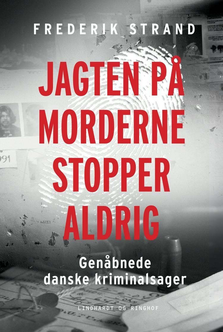 Jagten på morderne stopper aldrig, genåbnede danske kriminalsager, Frederik Strand, true crime, dansk efterforskning