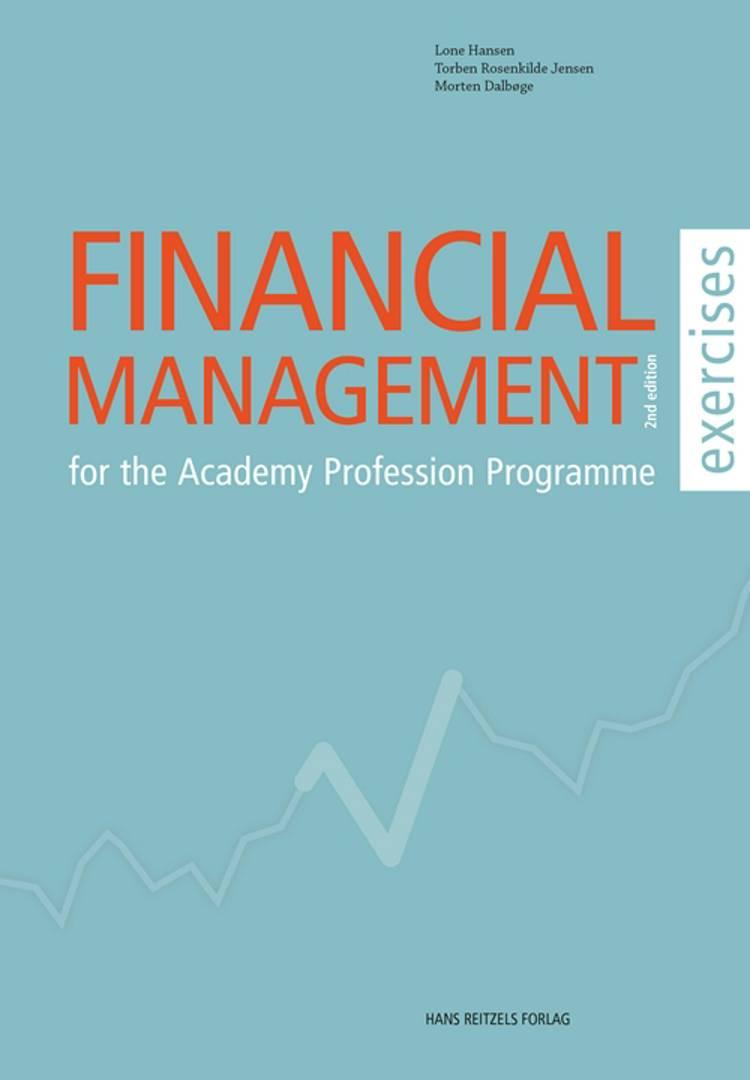 Financial Management - for the Academy Profession Programme- exercises af Lone Hansen, Morten Dalbøge og Torben Rosenkilde Jensen