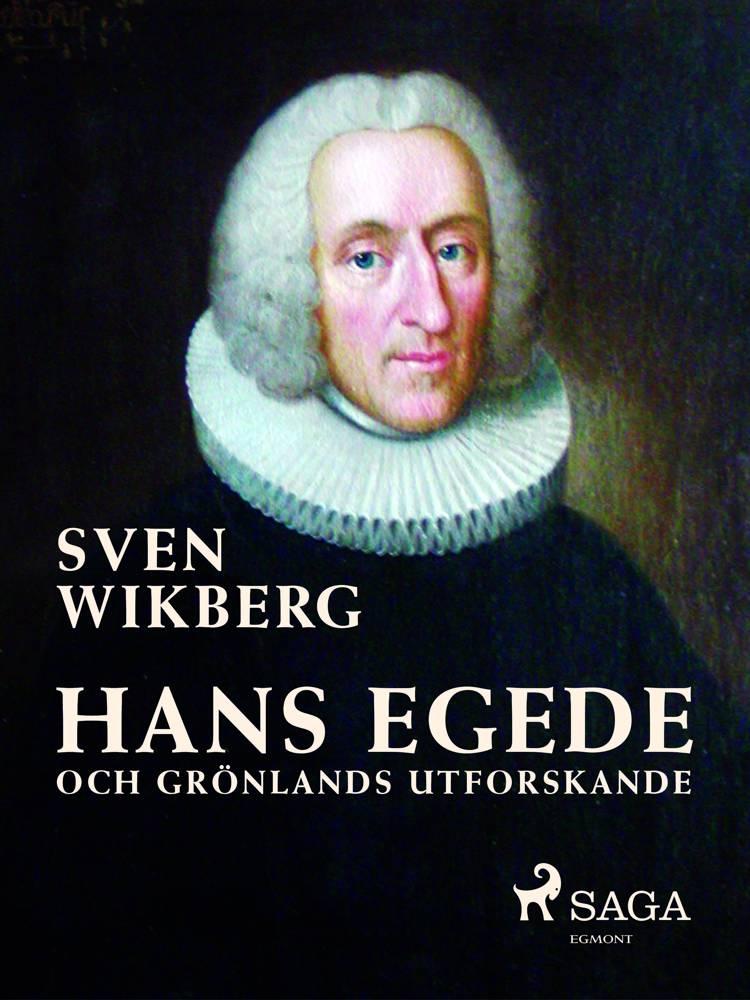 Hans Egede och Grönlands utforskande af Sven Wikberg